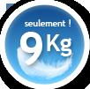 SEULEMENT 9 KG